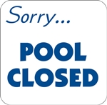 "12""w x 12""h Aluminum Sign ""Sorry Pool Closed"""